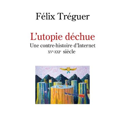 Couverture du livre L'utopie déchue de Félix Tréguer