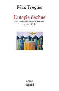 Couverture de l'ouvrage L'utopie déchue de Félix Tréguer